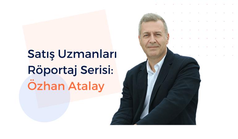 Satış Uzmanları Röportaj Serisi: Özhan Atalay